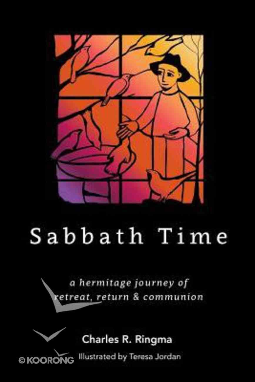 Sabbath Time: A Hermitage Journey of Retreat, Return & Communion Paperback
