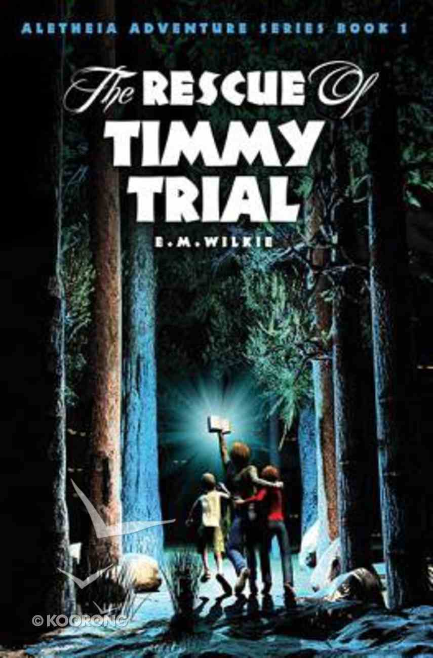 The Rescue of Timmy Trial (#1 in Aletheia Adventure Series) Paperback