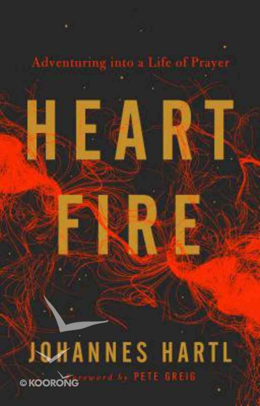 Heart Fire: Adventures Into a Life of Prayer Paperback