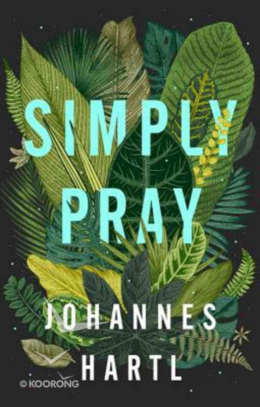 Simply Pray: 12 Steps to a Transformed Life Paperback
