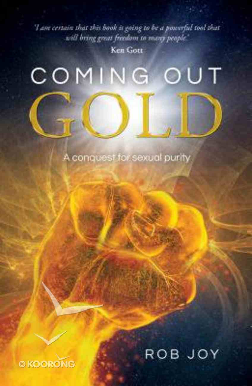 Coming Out Gold: A Conquest For Sexual Purity Paperback