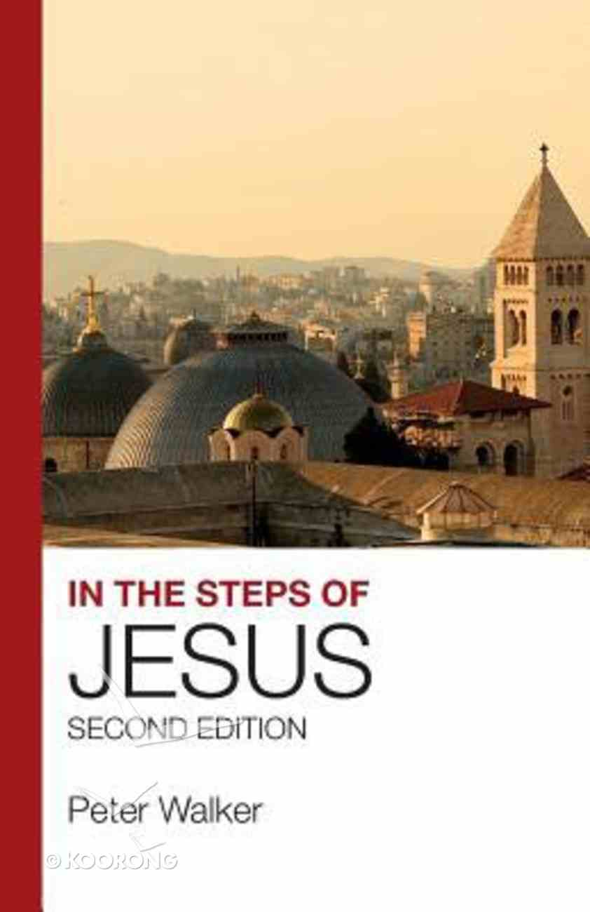 In the Steps of Jesus: An Illustrated Guide to the Places of the Holy Land Paperback