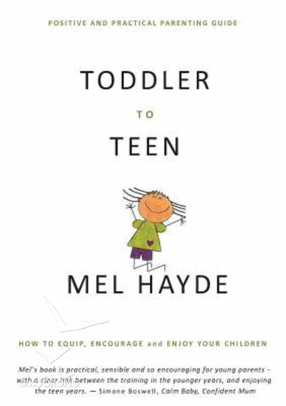 Toddler to Teen: How to Equip, Encourage and Enjoy Your Children Paperback