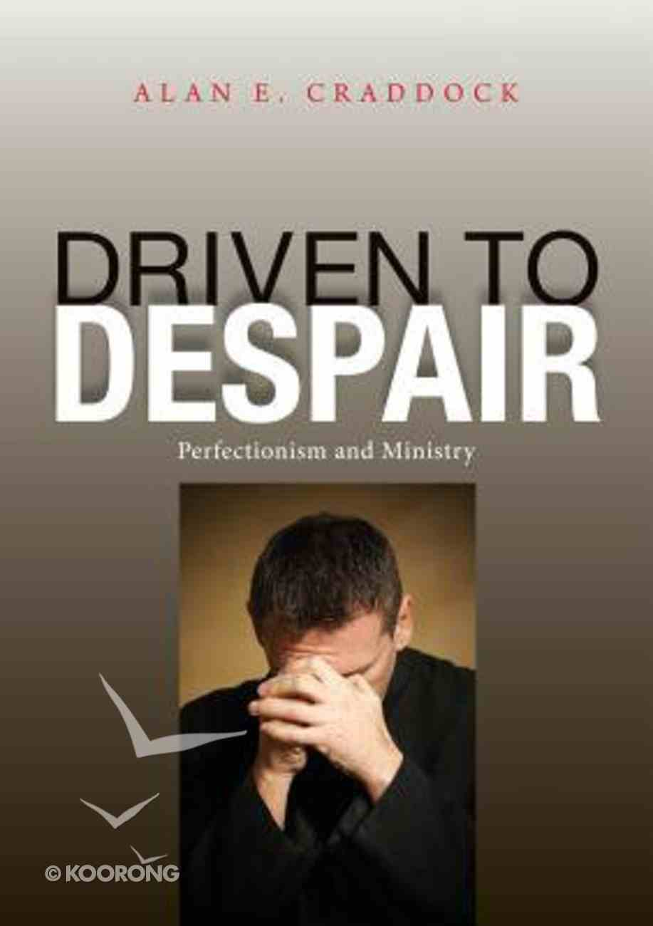 Driven to Despair: Perfectionism and Ministry Paperback