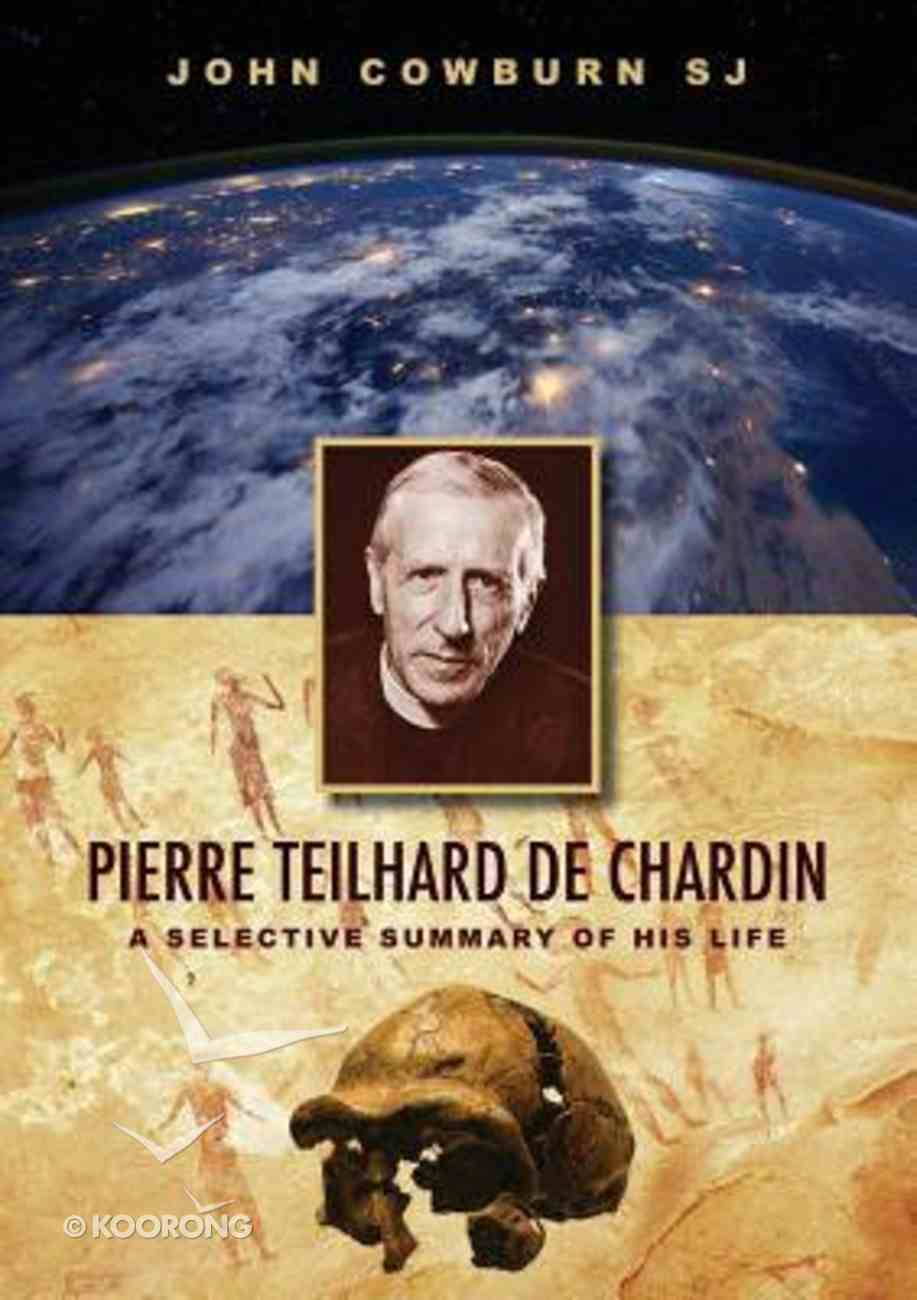 Pierre Teilhard De Chardin: A Selective Summary of His Life Paperback