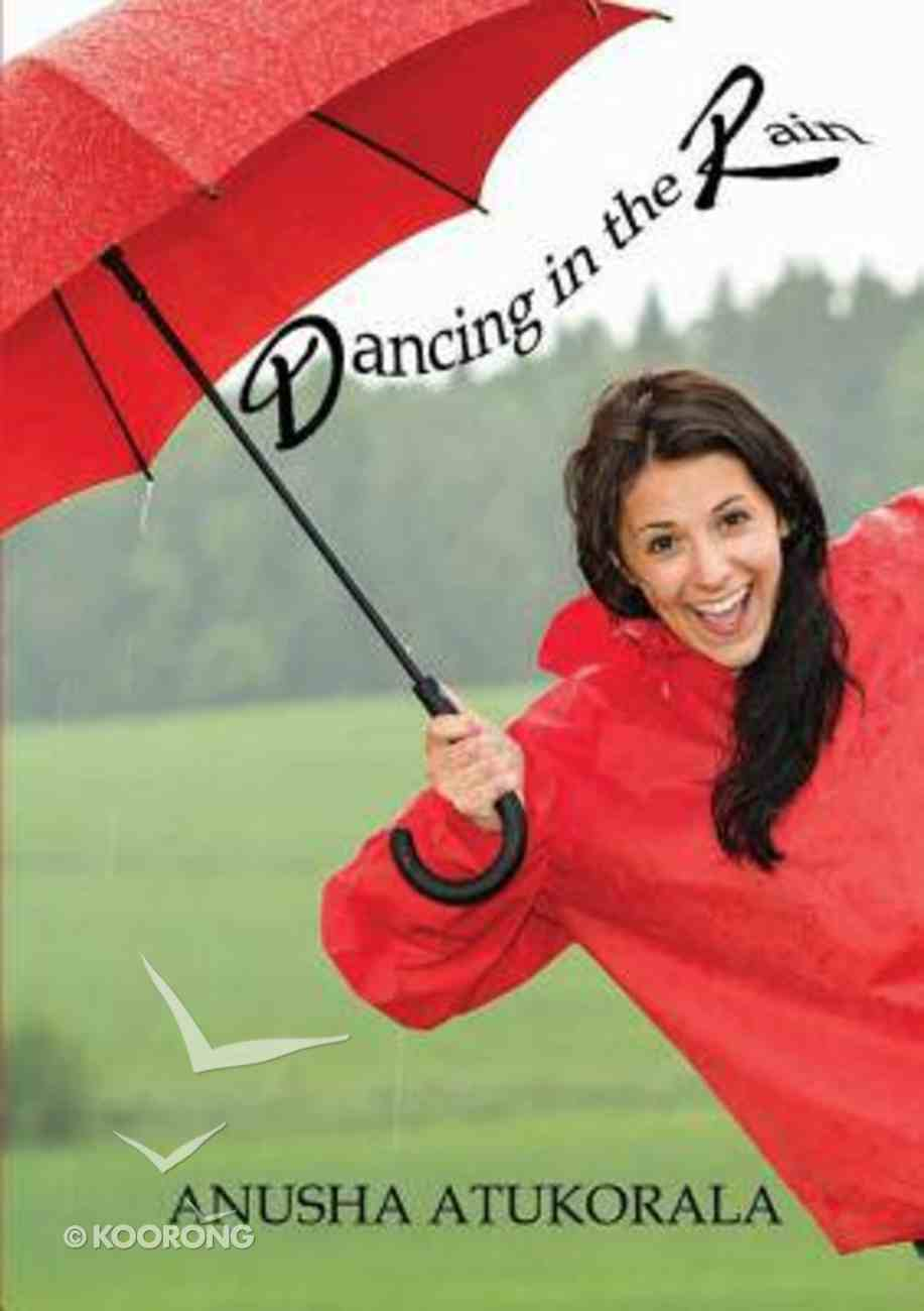 Dancing in the Rain: Words of Comfort and Hope For a Sad Heart Paperback