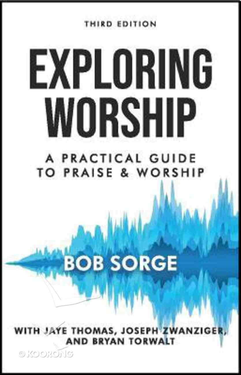 Exploring Worship: A Practical Guide to Praise and Worship (Third Edition) Paperback