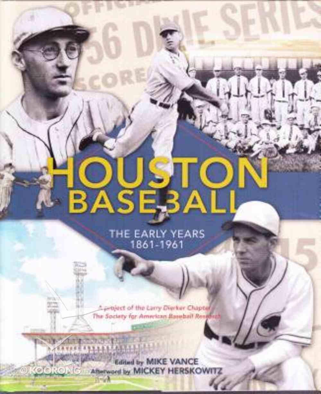Houston Baseball: The Early Years 1861-1961 Hardback
