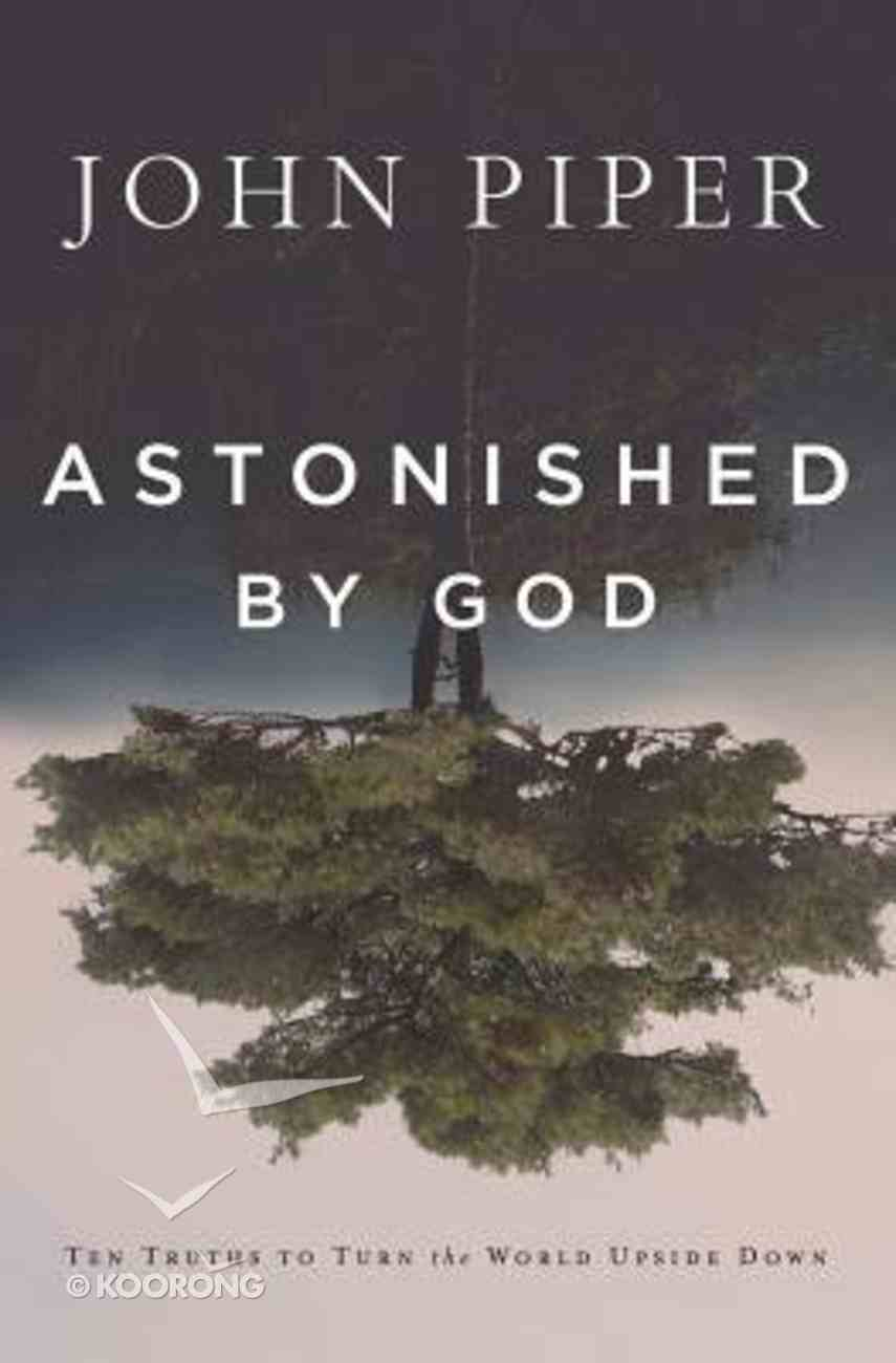 Astonished By God: Ten Truths to Turn the World Upside Down Paperback