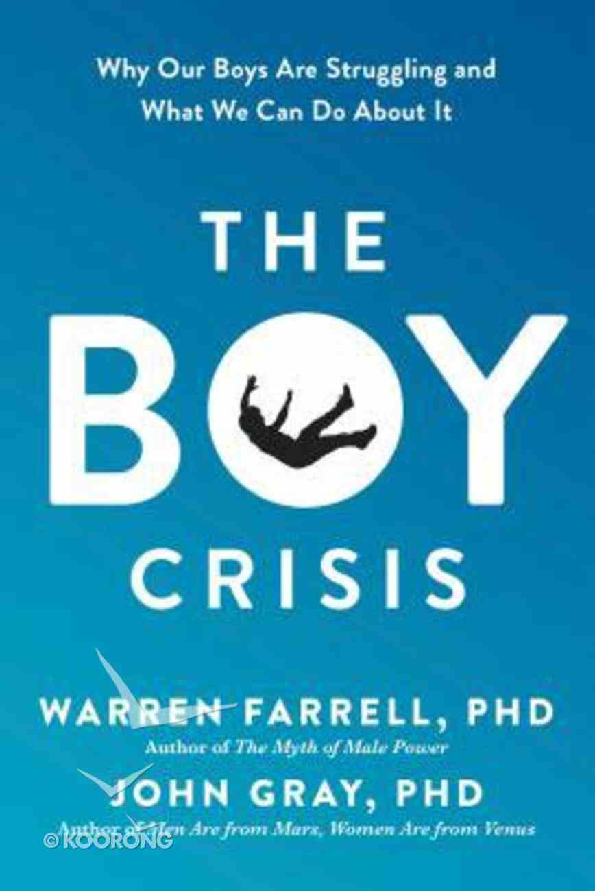 The Boy Crisis: Why Our Boys Are Struggling and What We Can Do About It Hardback