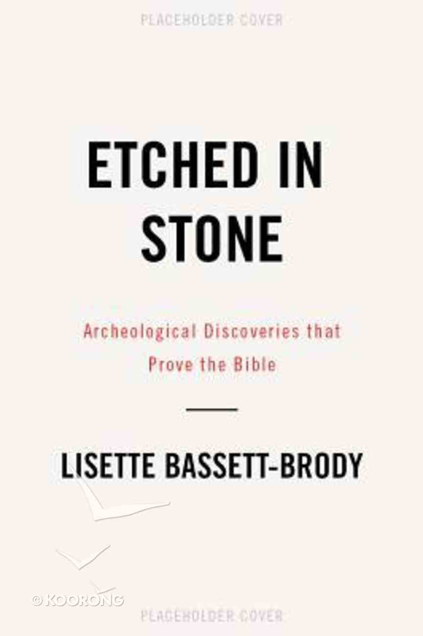 Etched in Stone: Archeological Discoveries That Prove the Bible Paperback