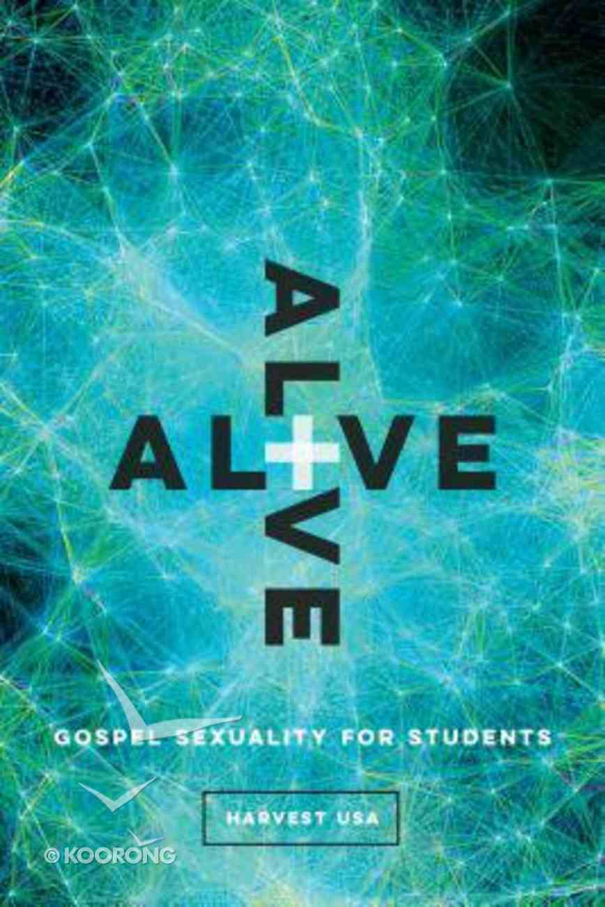 Alive: Gospel Sexuality For Students (10 Week Study) Paperback