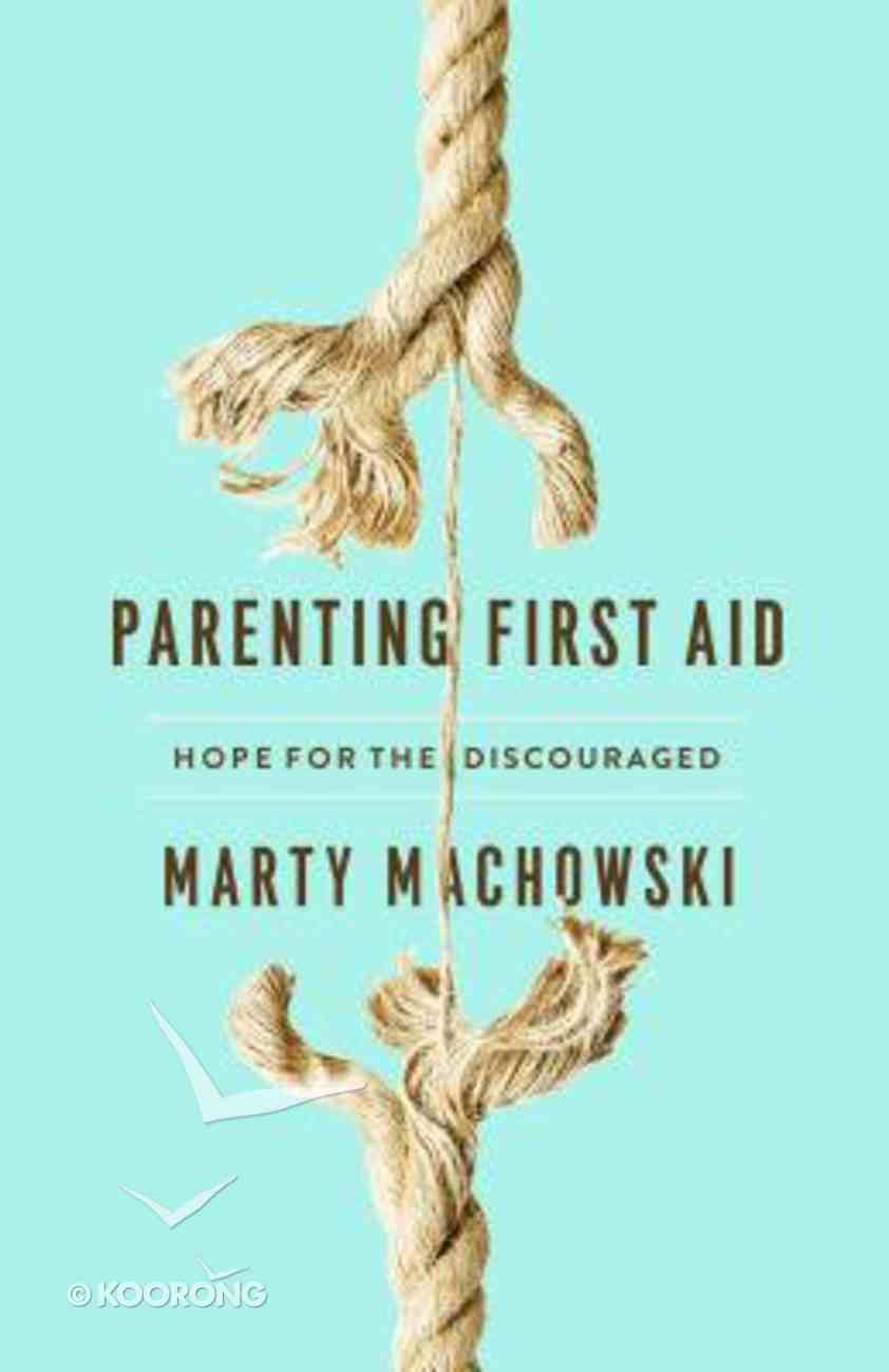 Parenting First Aid: Hope For the Discouraged Paperback