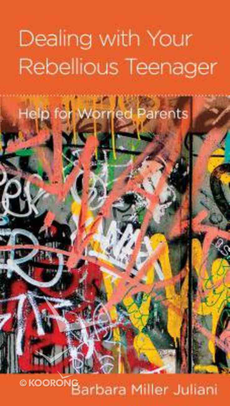 Dealing With a Rebellious Teenager: Help For Worried Parents (Parenting Mini Books Series) Booklet