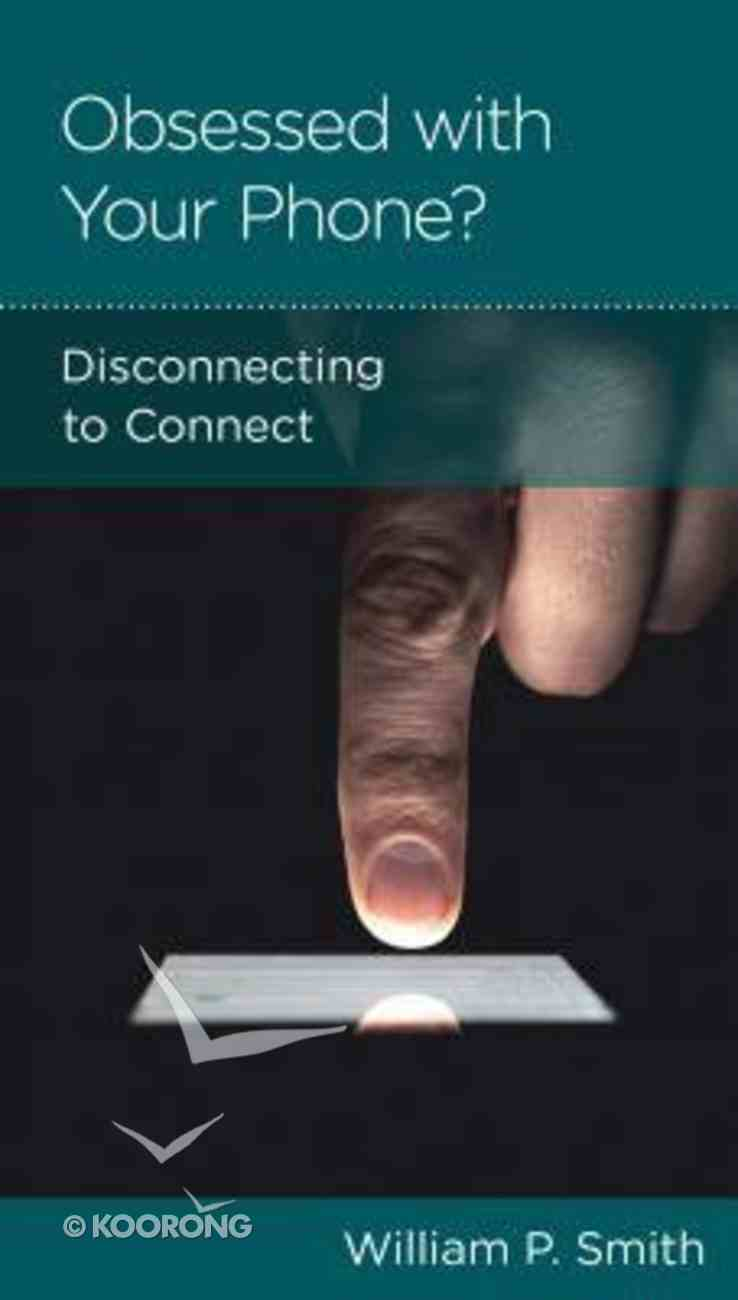 Obsessed With Your Phone: Disconnecting to Connect (Personal Change Minibooks Series) Booklet