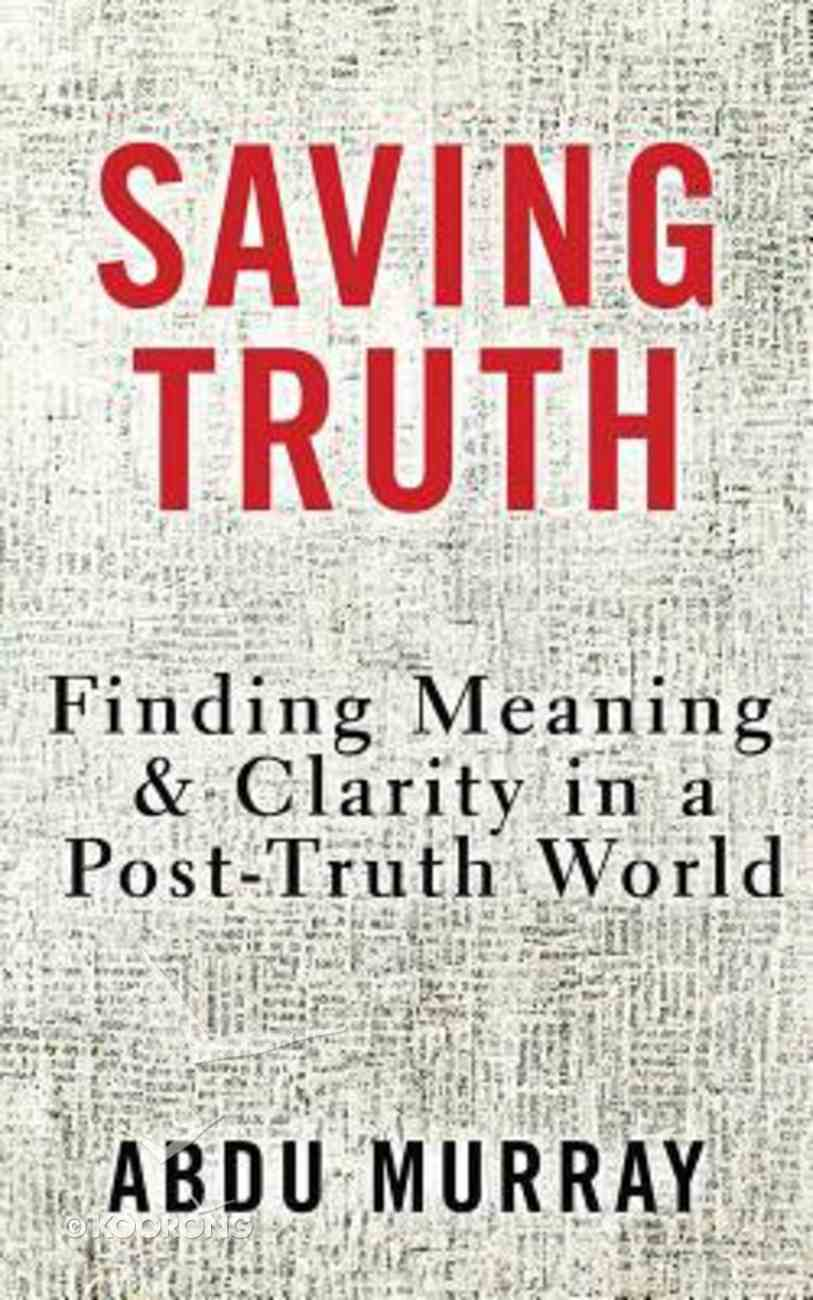Saving Truth: Finding Meaning and Clairty in a Post-Truth World (Unabridged, 6 Cds) CD