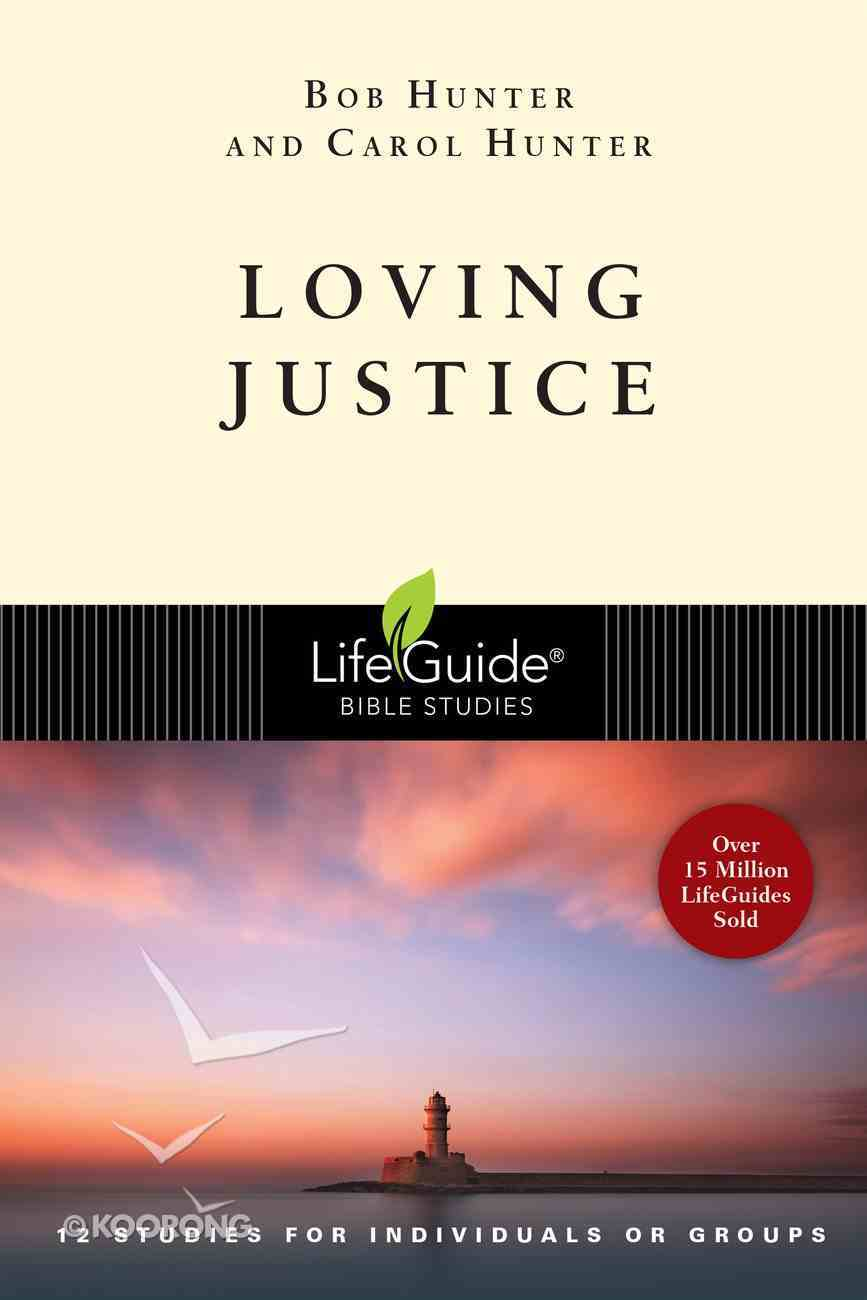 Loving Justice (Lifeguide Bible Study Series) Paperback