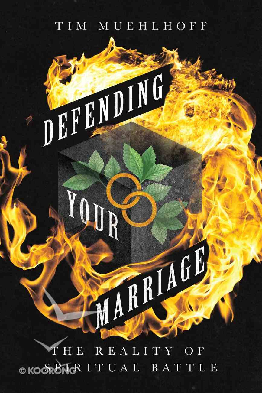 Defending Your Marriage: The Reality of Spiritual Battle Paperback