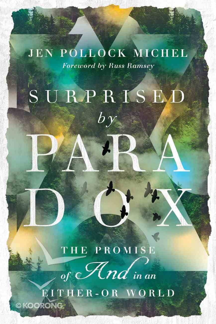 """Surprised By Paradox: The Promise of """"And"""" in An Either-Or World Paperback"""