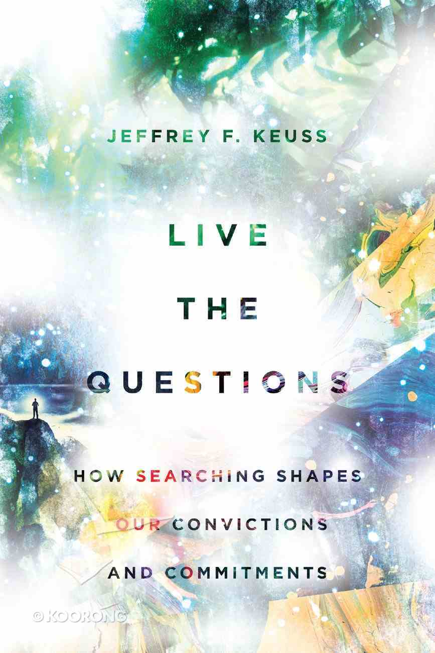 Live the Questions: How Searching Shapes Our Convictions and Commitments Paperback