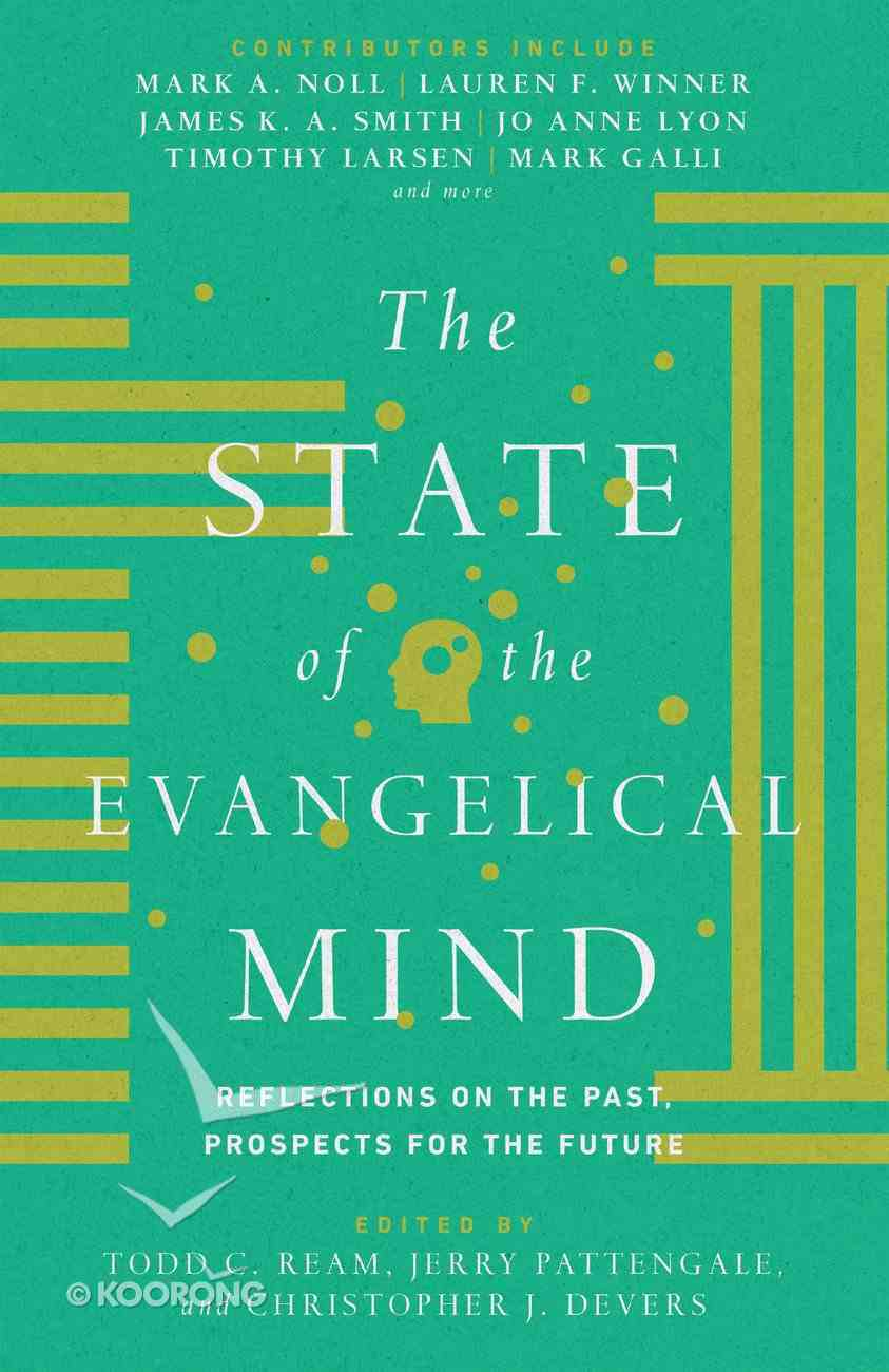 The State of the Evangelical Mind: Reflections on the Past, Prospects For the Future Hardback