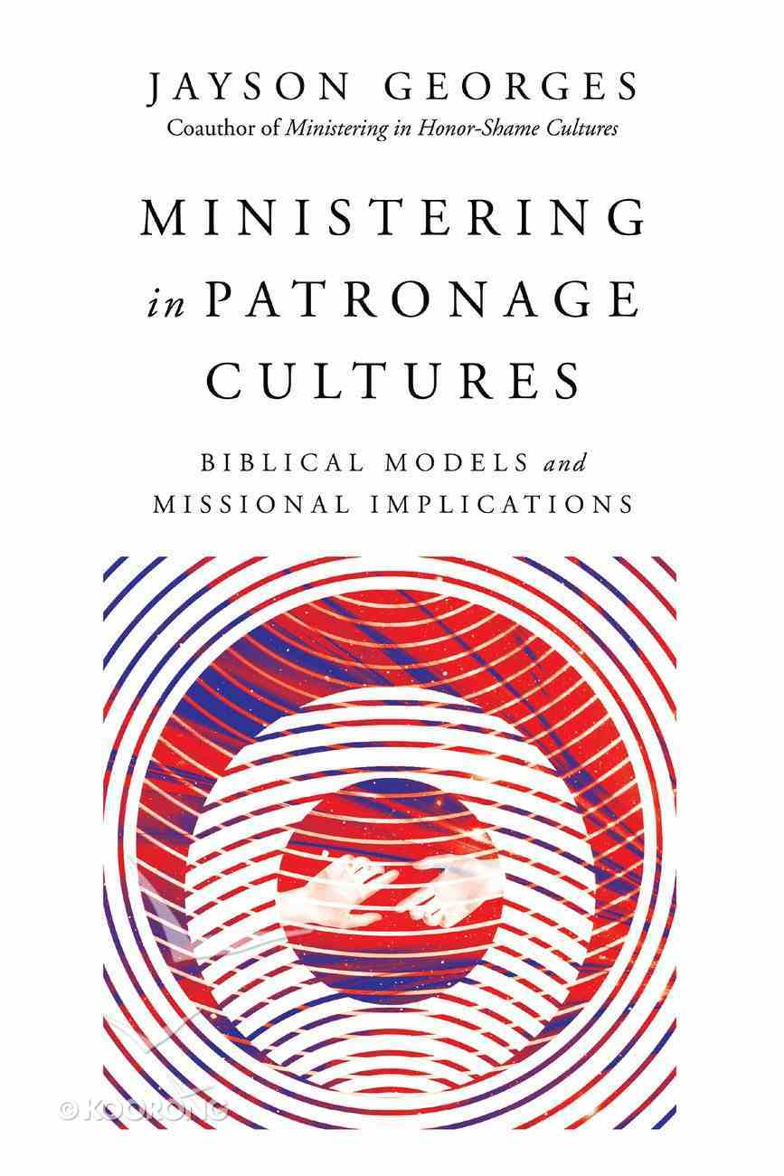 Ministering in Patronage Cultures: Biblical Models and Missional Implications Paperback
