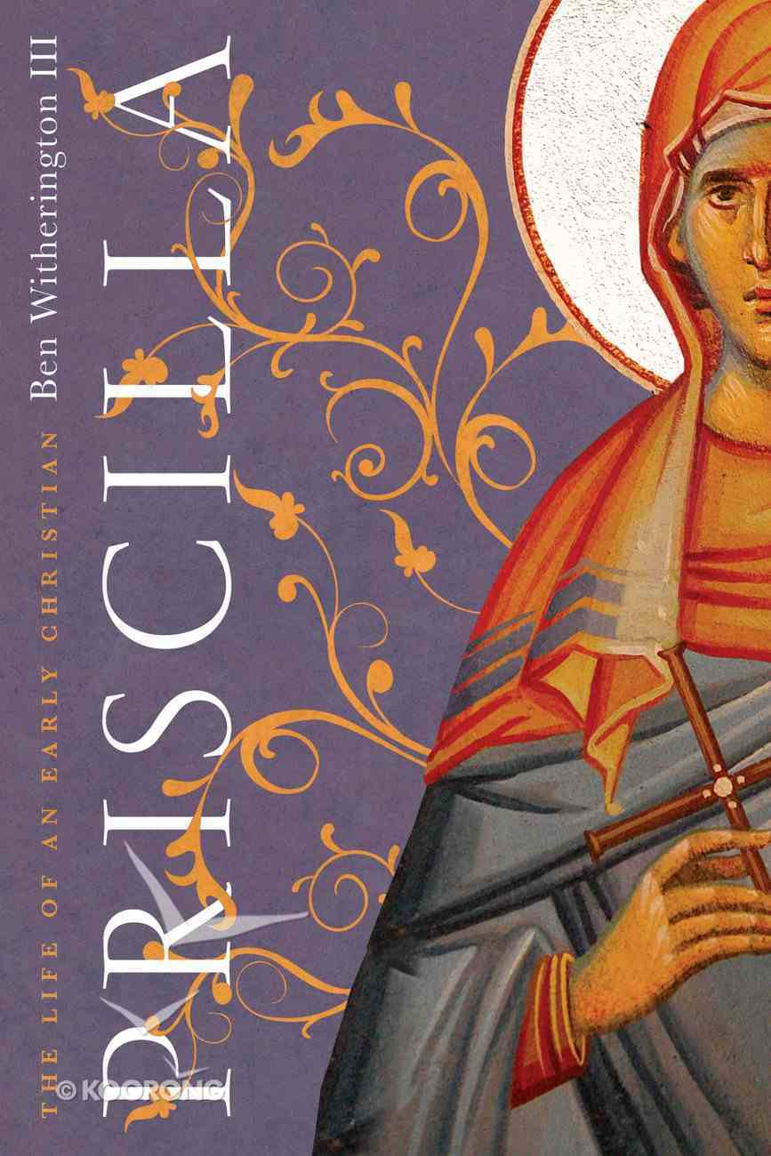 Priscilla: The Life of An Early Christian Paperback