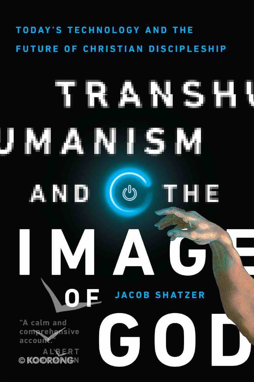 Transhumanism and the Image of God: Today's Technology and the Future of Christian Discipleship Paperback