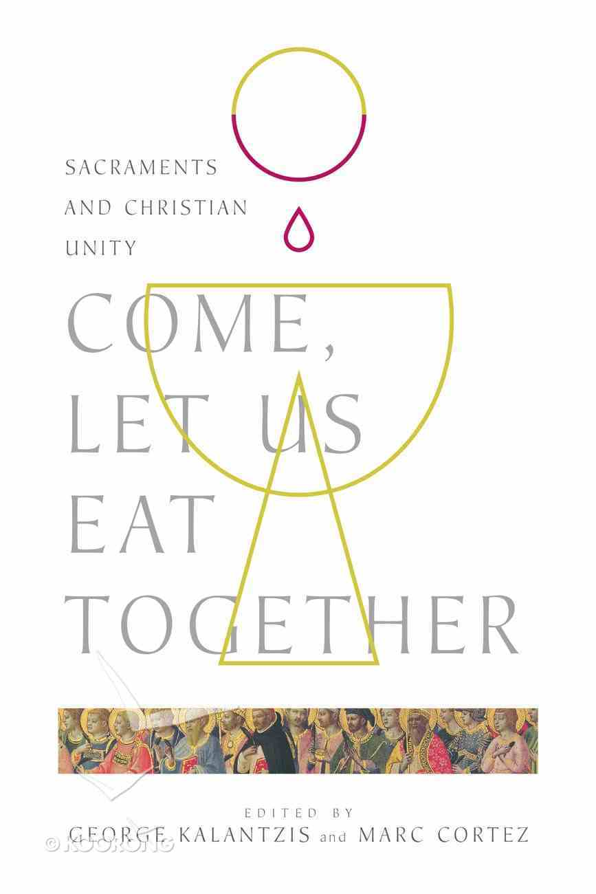 Come, Let Us Eat Together: Sacraments and Christian Unity Paperback