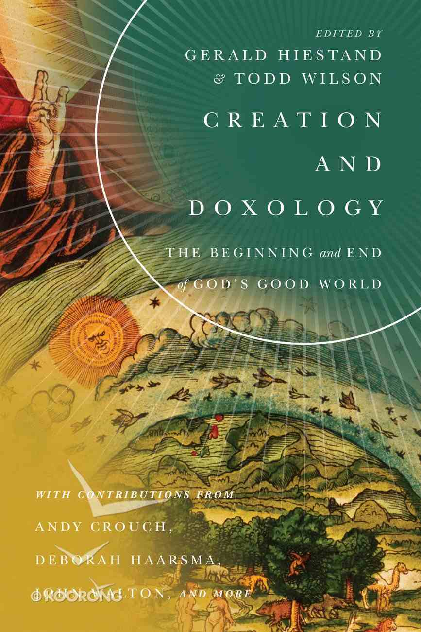 Creation and Doxology - the Beginning and End of God's Good World (Center For Pastor Theologians Series) Paperback