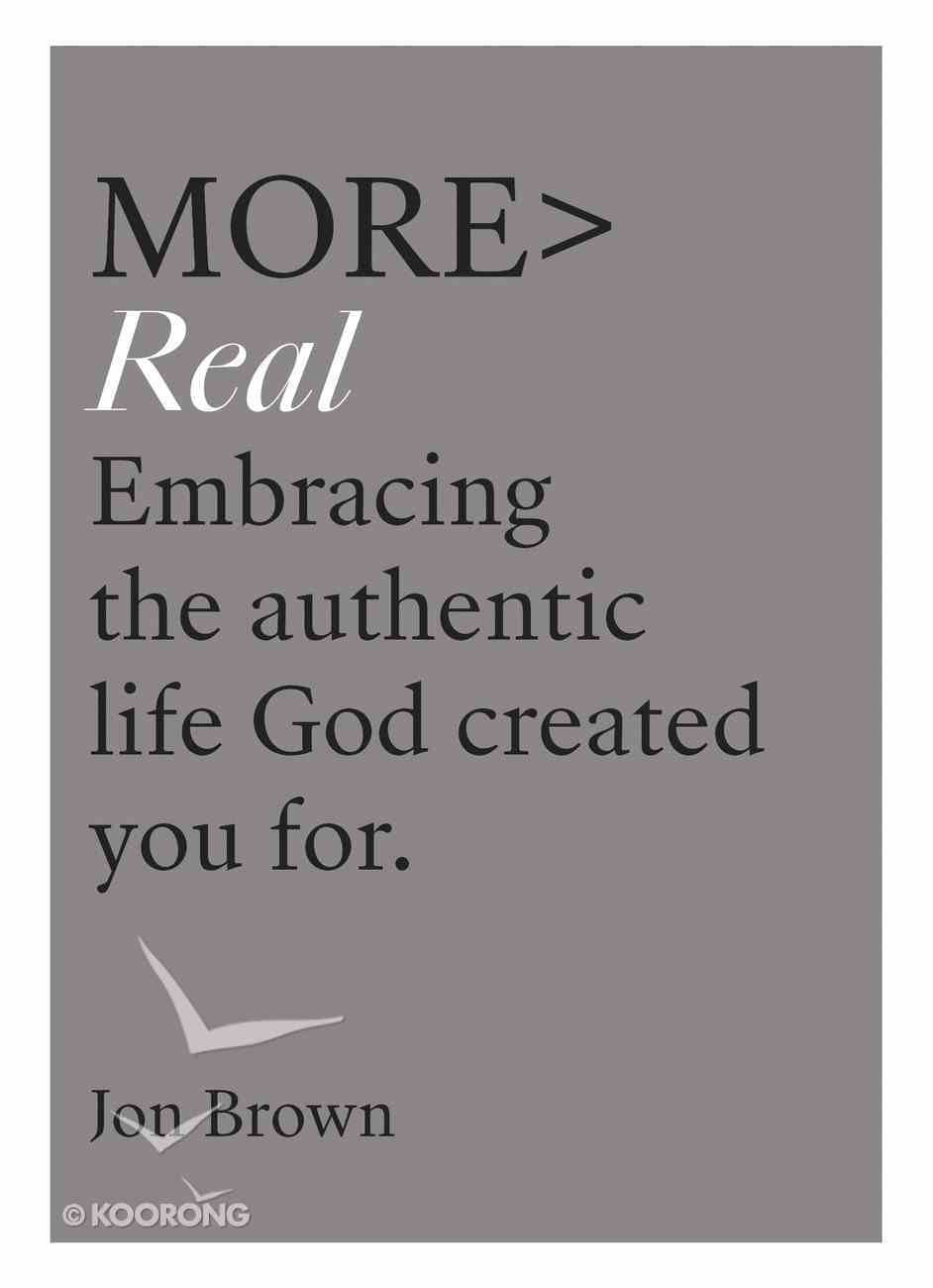 More> Real: Embracing the Authentic Life God Created You For (More Series) Paperback