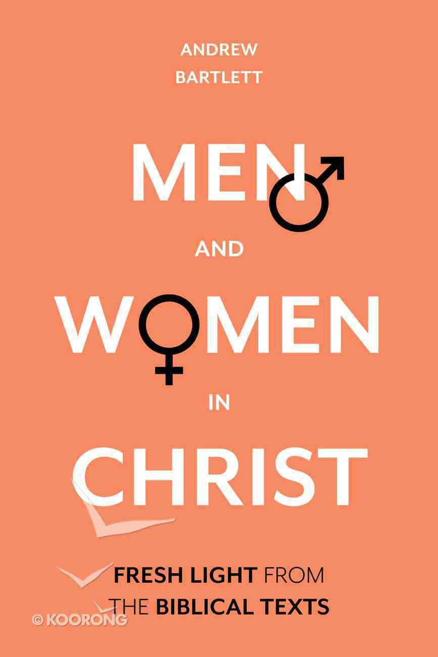 Men and Women in Christ: Fresh Light From the Biblical Texts Hardback
