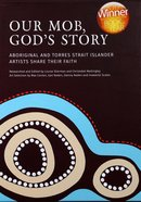 Our Mob, God's Story: Aboriginal and Torres Strait Islander Christianity (With Slip Case) Hardback