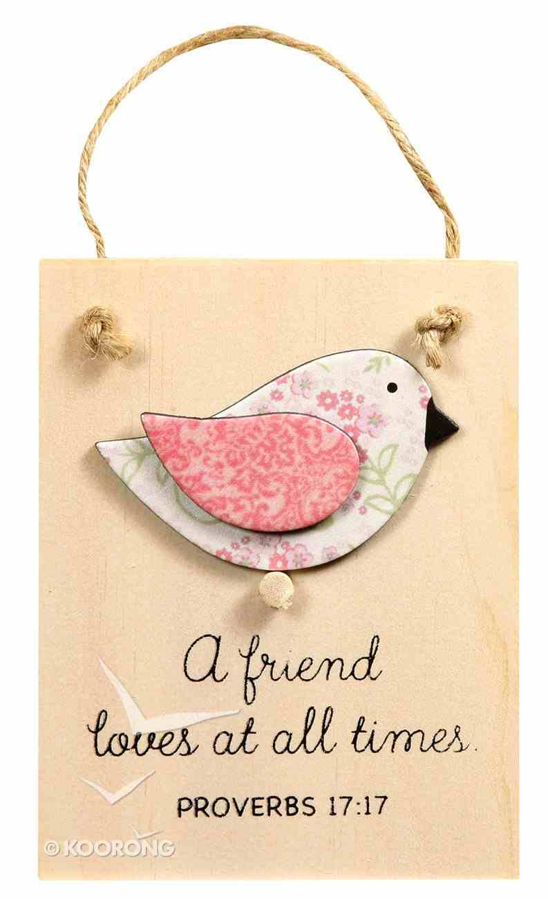 Chirps Plaque: A Friend Loves At All Times (Proverbs 17:17) Plaque