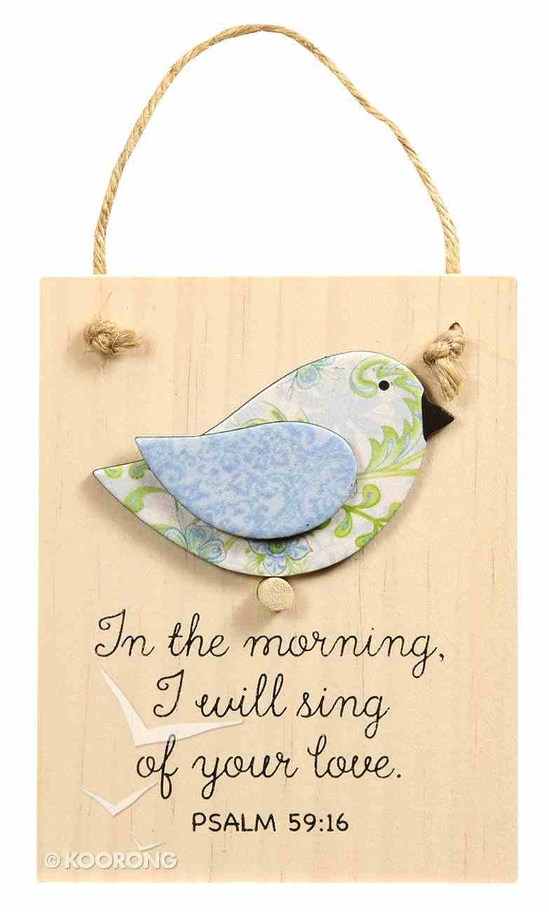 Chirps Plaque: In the Morning, I Will Sing of Your Love (Psalm 59:16) Plaque
