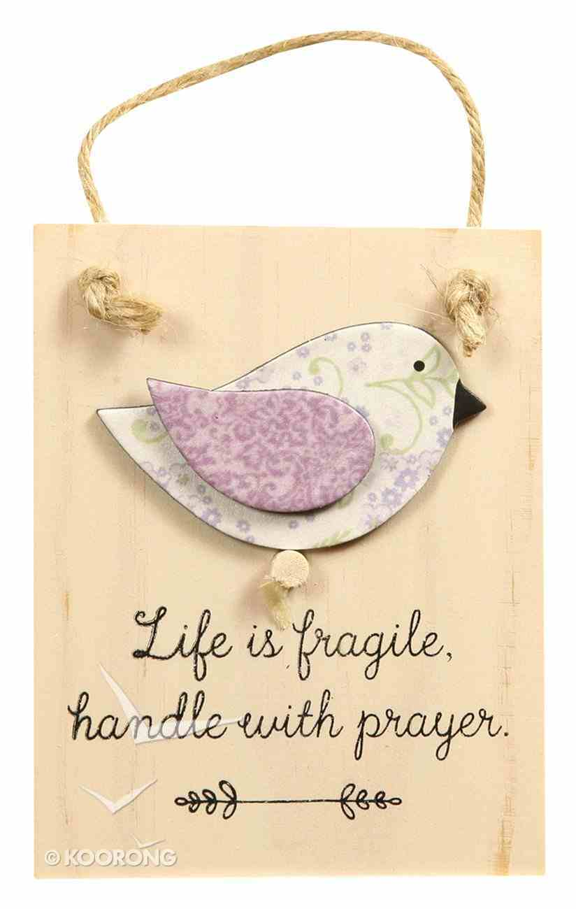 Chirps Plaque: Life is Fragile, Handle With Prayer Plaque
