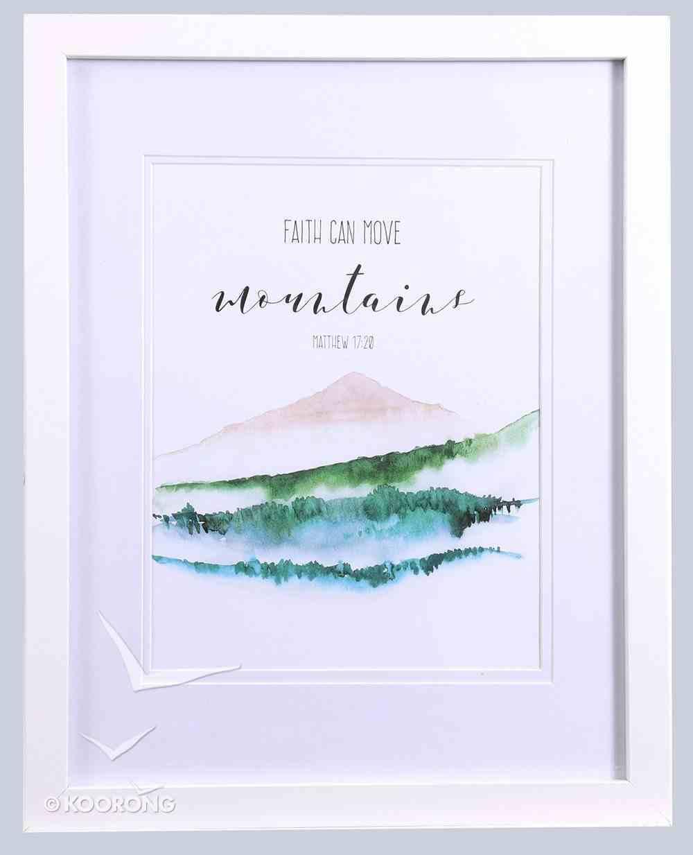 Medium Framed Print: Mountain, Faith Can Move Mountains (Matthew 17:20) Plaque
