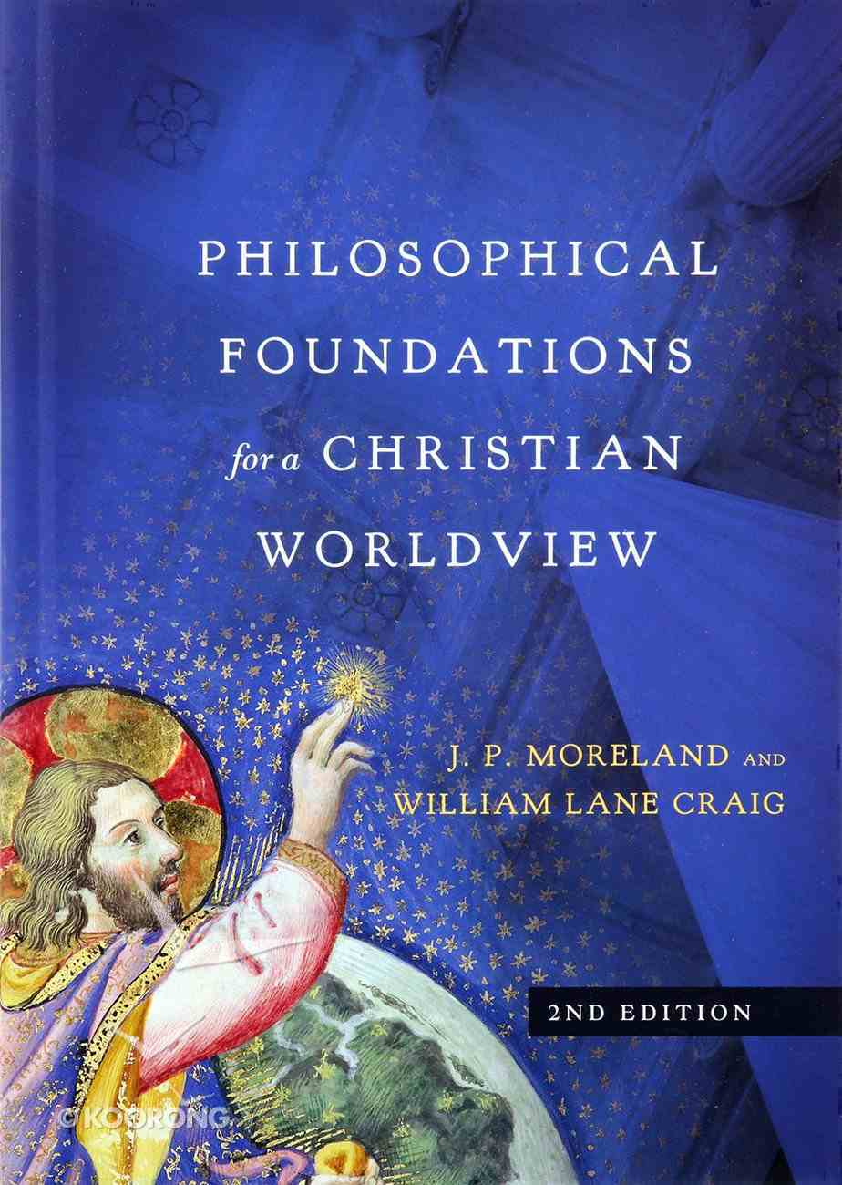 Philosophical Foundations For a Christian Worldview (2nd Edition) Hardback