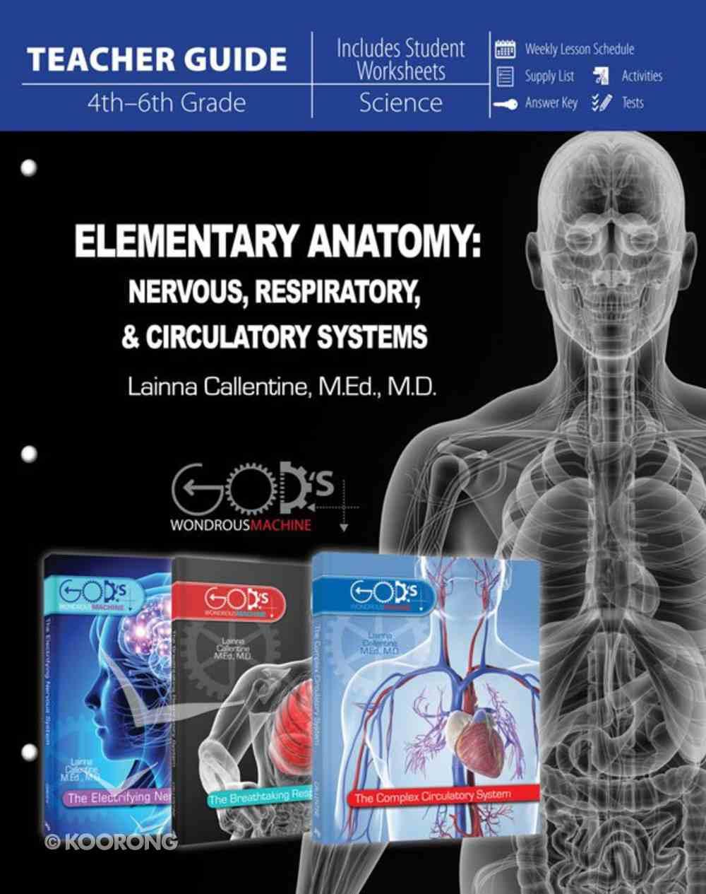 Elementary Anatomy - Nervous, Respiratory, & Circulatory Systems Teacher Guide (Teachers Guide) (God's Wondrous Machine Series) Paperback