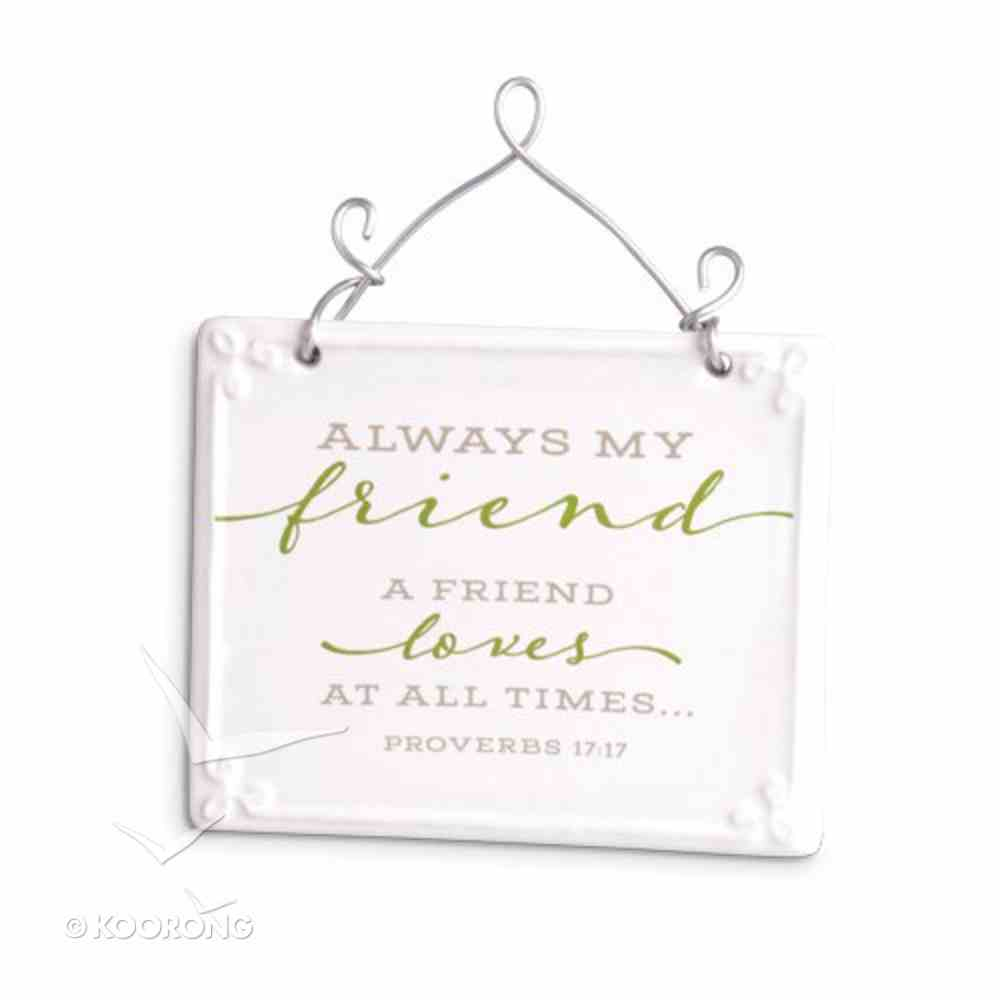 Plaque Ceramic/Wire: Friend, Olive/White Scripture Blessings (Prov 17:17) Plaque
