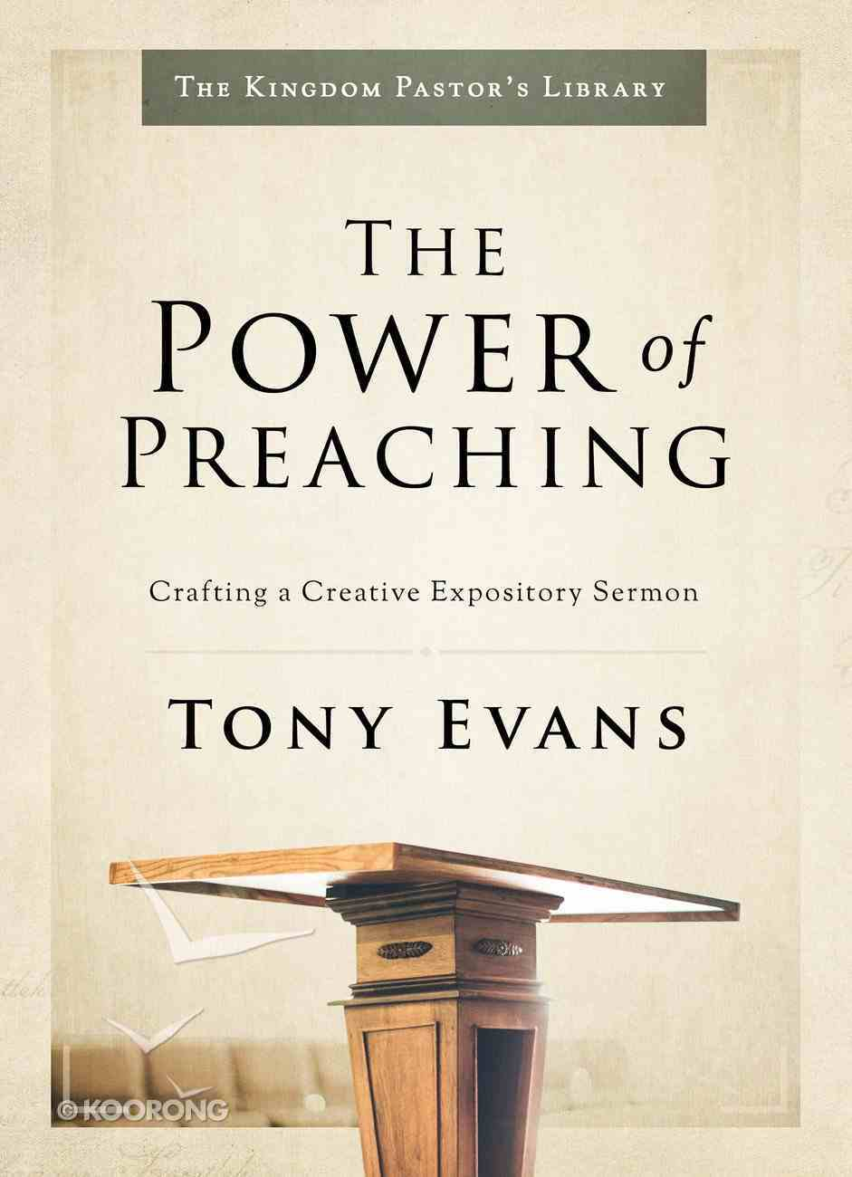 Kpt: Power of Preaching, The: Crafting a Creative Expository Sermon (The Kingdom Pastor's Library Series) Hardback