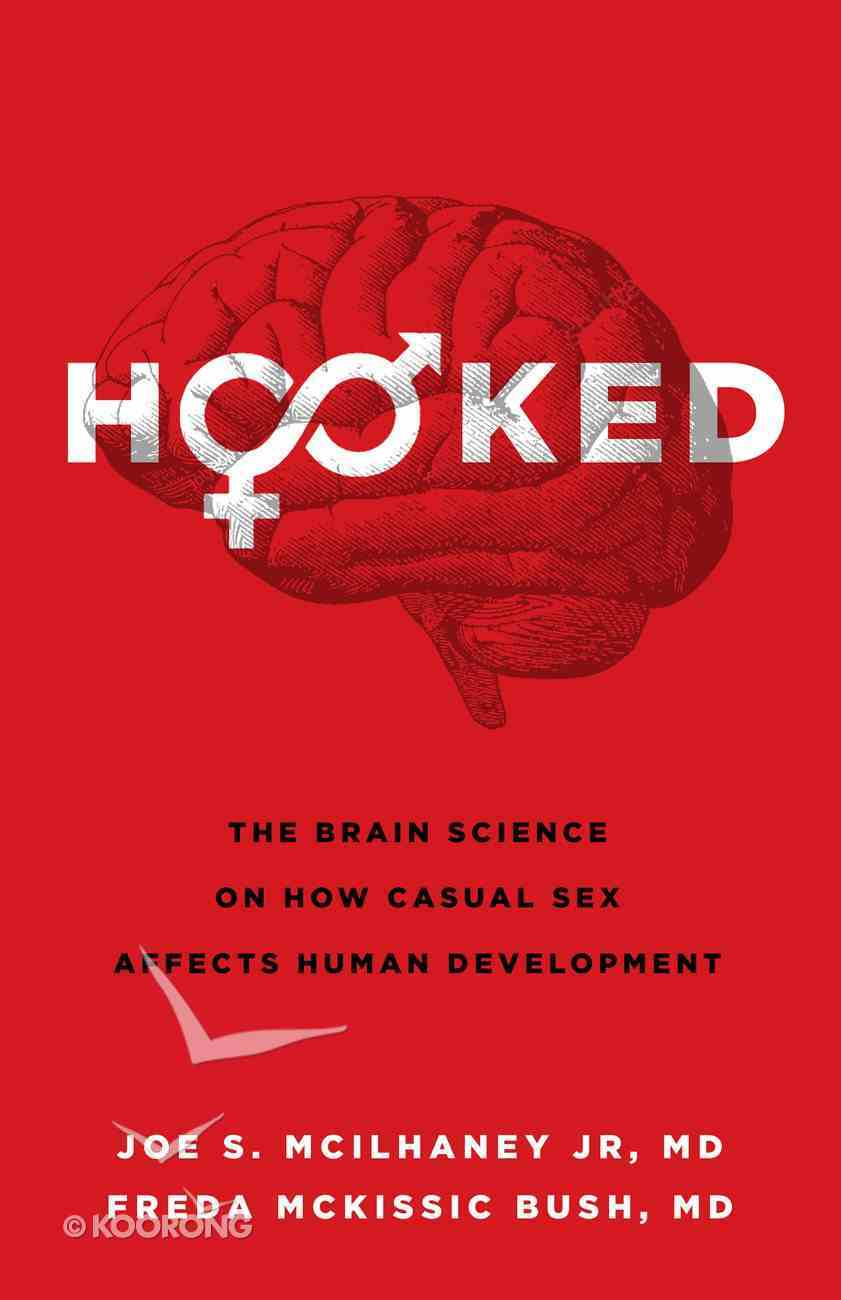 Hooked: The Brain Science on How Casual Sex Affects Human Development Paperback