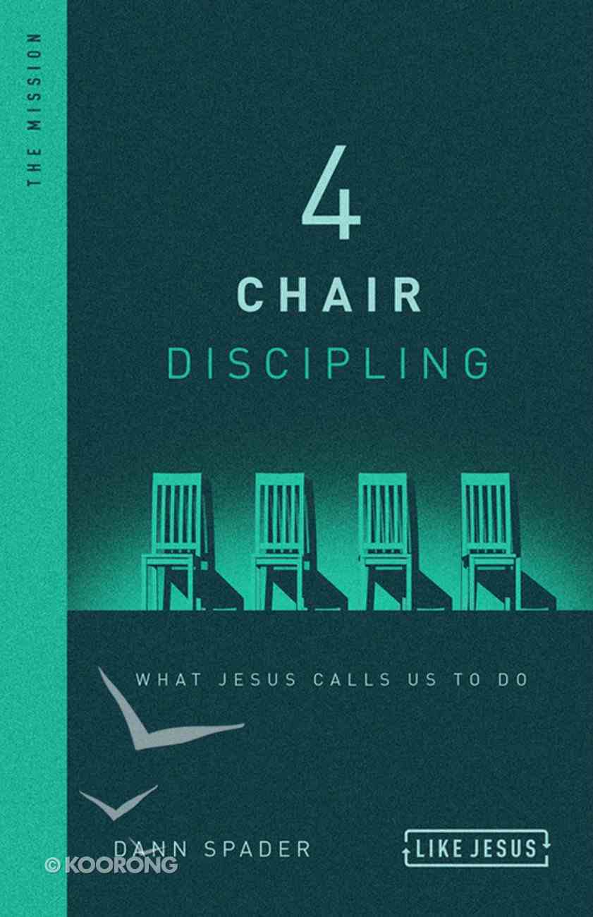 4 Chair Discipling: What He Calls Us to Do: The Mission (Like Jesus Series) Hardback