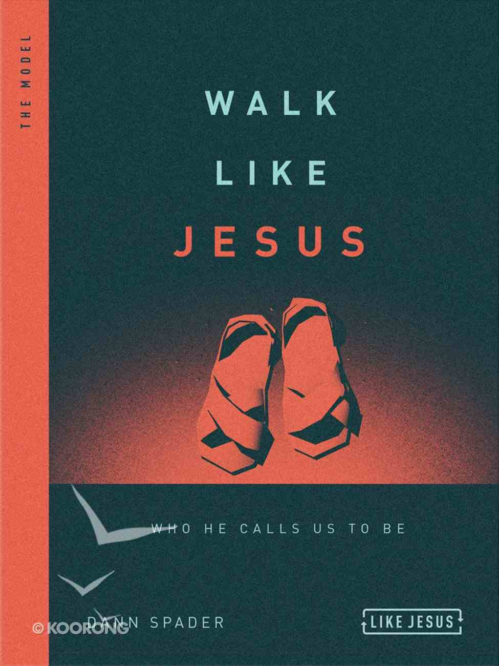 Walk Like Jesus: Who He Calls Us to Be: The Model (Like Jesus Series) Paperback