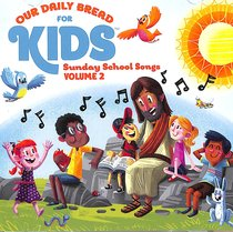 Album Image for Our Daily Bread For Kids Sunday School Songs 2 - DISC 1