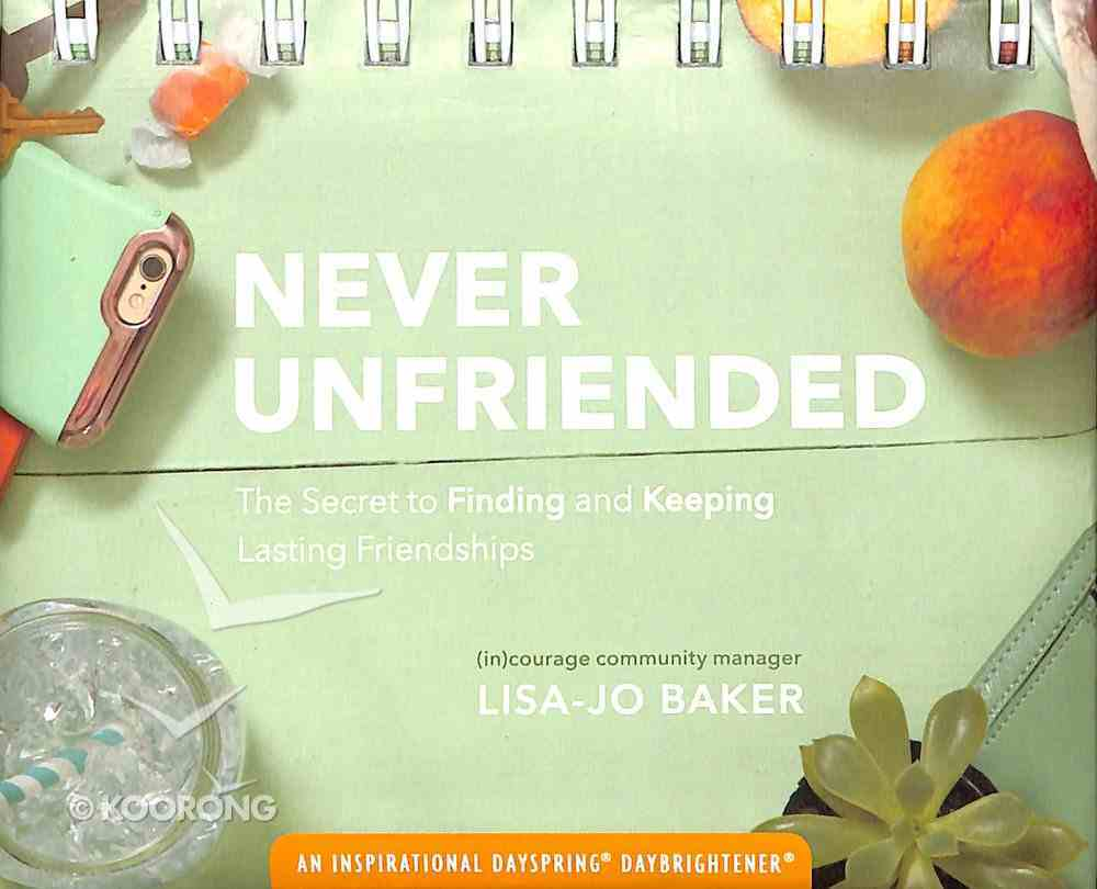 Daybrighteners: Never Unfriended - the Secret to Finding and Keeping Lasting Friendships (Padded Cover) ((In)courage Gift Product Series) Spiral
