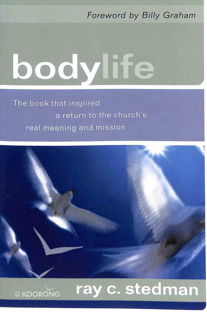 Body Life: The Book That Inspired a Return to the Church's Real Meaning and Mission Paperback