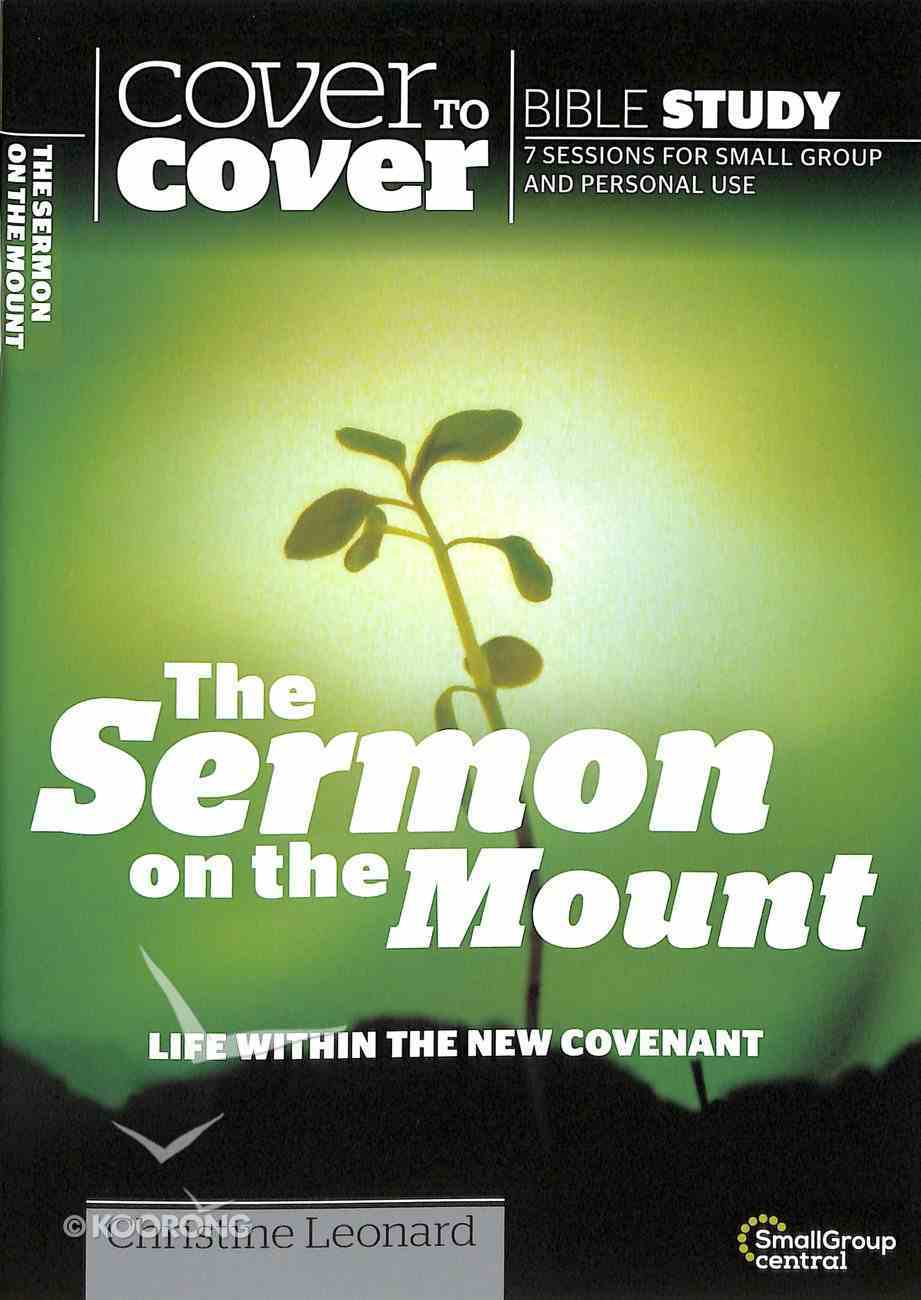 Sermon on the Mount: Life Within the New Covenant (Cover To Cover Bible Study Guide Series) Paperback