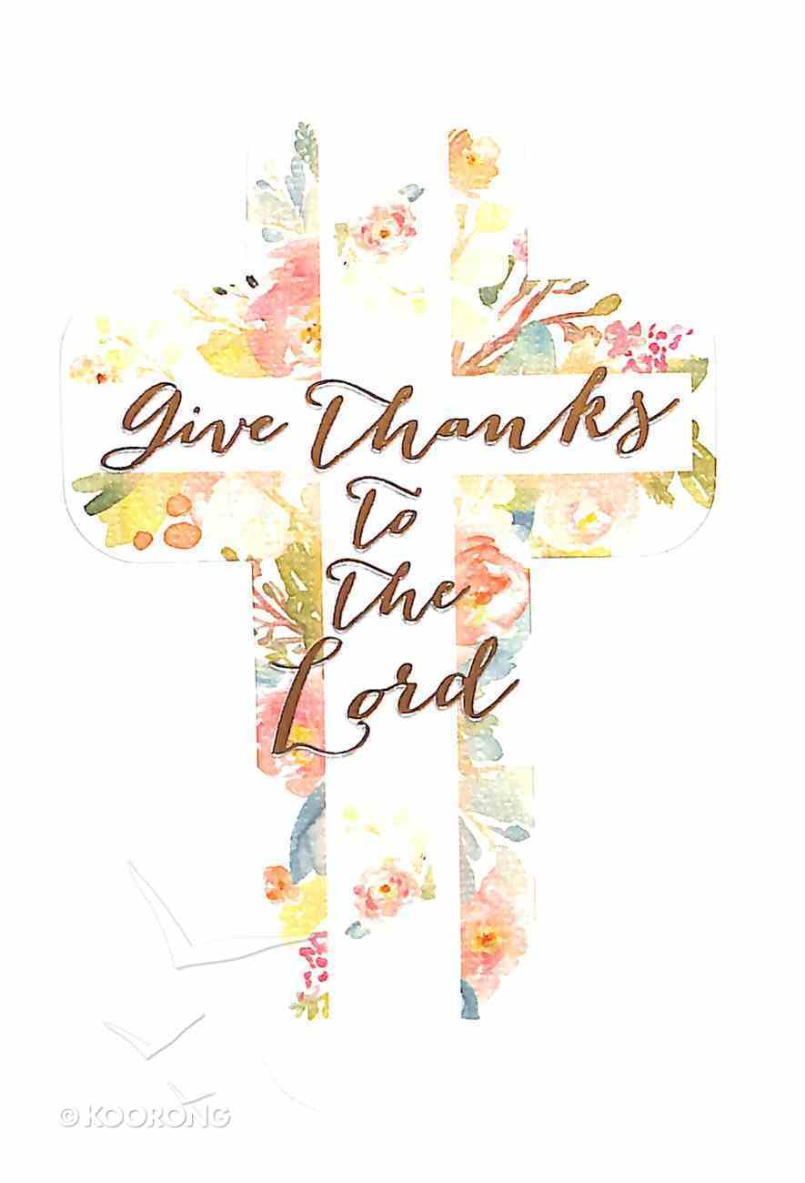 Bookmark Cross-Shaped: Give Thanks to the Lord, White Cross/Floral Stationery
