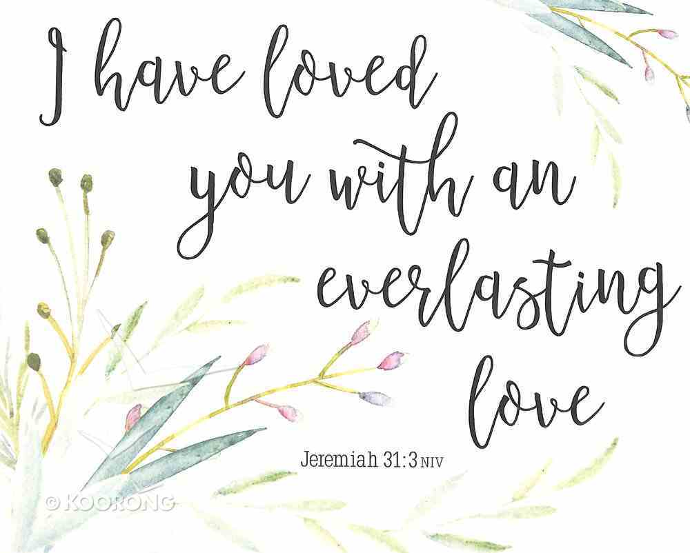 Poster Small: I Have Loved You With An Everlasting Love (Jeremiah 31:3) Poster